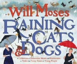Raining Cats & Dogs: A Collection of Irrisistible Idioms and Illustrations to Tickle the Funny Bones of Young People (Hardcover)
