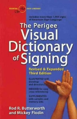 The Perigee Visual Dictionary of Signing: An A-To-Z Guide to over 1,350 Signs of American Sign Language (Paperback)