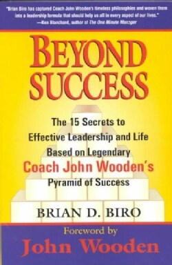 Beyond Success: The 15 Secrets to Effective Leadership and Life Based on Legendary Coach John Wooden's Pyramid of... (Paperback)