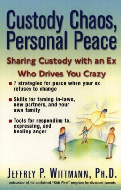 Custody Chaos, Personal Peace: Sharing Custody With an Ex Who's Driving You Crazy (Paperback)