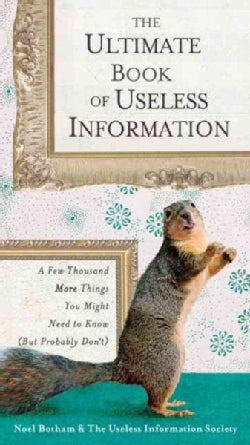 The Ultimate Book of Useless Information: A Few Thousand More Things You Might Need to Know but Probably Don't (Paperback)