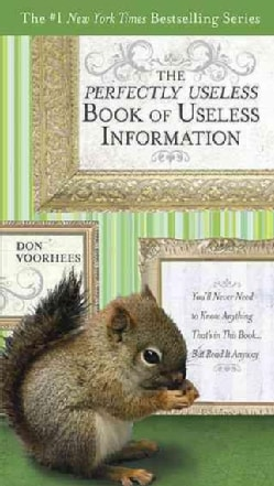 The Perfectly Useless Book of Useless Information: You'll Never Need to Know Anything That's in This Book--But Re... (Paperback)