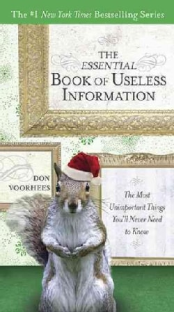 The Essential Book of Useless Information: The Most Unimportant Things You'll Never Need to Know: Holiday Edition (Paperback)