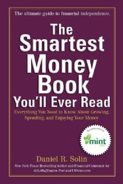 The Smartest Money Book You'll Ever Read: Everything You Need to Know About Growing, Spending, and Enjoying Your ... (Paperback)