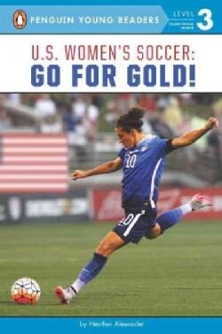 U.S. Women's Soccer: Go for Gold! (Hardcover)