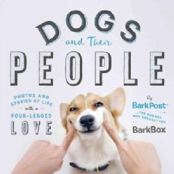 Dogs and Their People: Photos and Stories of Life With a Four-Legged Love (Hardcover)