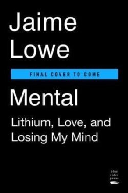 Mental: Lithium, Love, and Losing My Mind (Hardcover)
