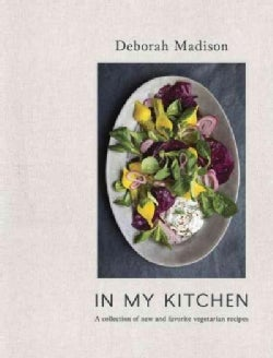 In My Kitchen: A Collection of New and Favorite Vegetarian Recipes (Hardcover)