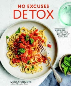 No Excuses Detox: 100 Recipes to Help You Eat Healthy Every Day (Paperback)