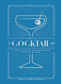 The Essential Cocktail Book: A Complete Guide to Modern Drinks With 150 Recipes (Hardcover)