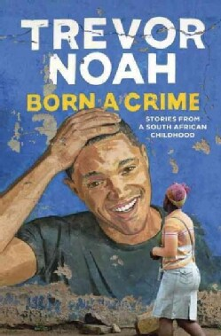 Born a Crime: Stories from a South African Childhood (Hardcover)