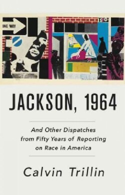 Jackson 1964: And Other Dispatches from Fifty Years of Reporting on Race in America (Hardcover)