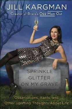 Sprinkle Glitter on My Grave: Observations, Rants, and Other Uplifting Thoughts About Life (Hardcover)