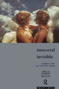Immortal, Invisible: Lesbians and the Moving Image (Paperback)