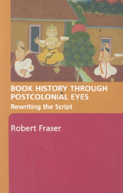 Book History Through Postcolonial Eyes: Rewriting the Script (Paperback)