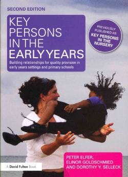 Key Persons in the Early Years: Building Relationships for Quality Provision in Early Years Settings and Primary ... (Paperback)