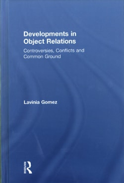 Developments in Object Relations: Controversies, Conflicts and Common Ground (Hardcover)