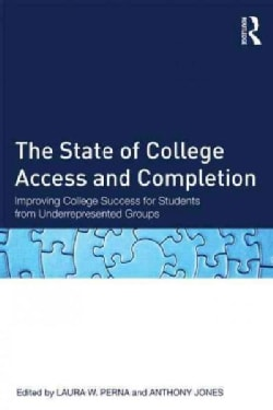 The State of College Access and Completion: Improving College Success for Students from Underrepresented Groups (Paperback)