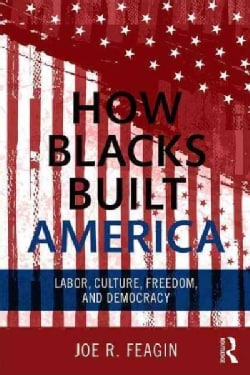 How Blacks Built America: Labor, Culture, Freedom, and Democracy (Paperback)