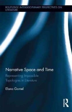 Narrative Space and Time: Representing Impossible Topologies in Literature (Hardcover)