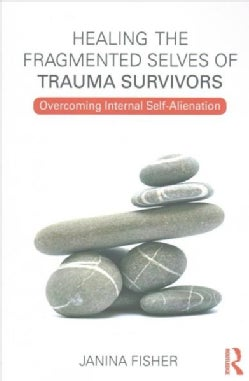 Healing the Fragmented Selves of Trauma Survivors: Overcoming Internal Self-Alienation (Paperback)