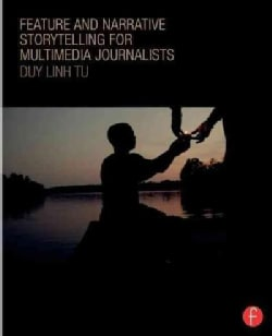 Feature and Narrative Storytelling for Multimedia Journalists (Paperback)