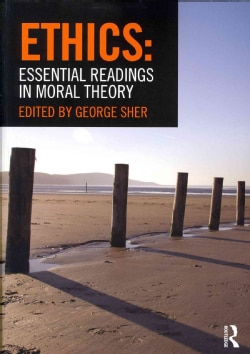 Ethics: Essential Readings in Moral Theory (Paperback)