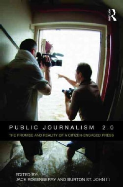Public Journalism 2.0: The Promise and Reality of a Citizen-Engaged Press (Paperback)