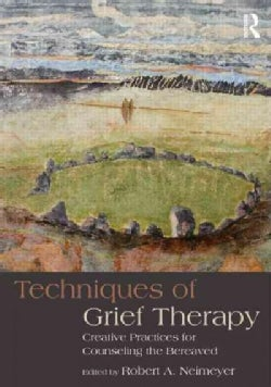 Techniques in Grief Therapy: Creative Practices for Counseling the Bereaved (Paperback)