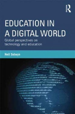 Education in a Digital World: Global Perspectives on Technology and Education (Paperback)