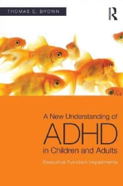 A New Understanding of ADHD in Children and Adults: Executive Function Impairments (Paperback)