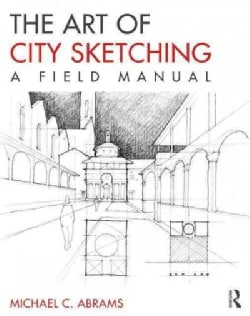 The Art of City Sketching: A Field Manual (Paperback)