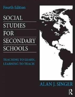 Social Studies for Secondary Schools: Teaching to Learn, Learning to Teach (Paperback)