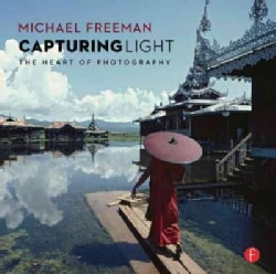 Capturing Light: The Heart of Photography (Paperback)