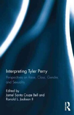 Interpreting Tyler Perry: Perspectives on Race, Class, Gender, and Sexuality (Hardcover)