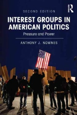 Interest Groups in American Politics: Pressure and Power (Paperback)