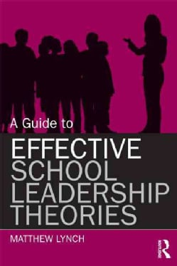 A Guide to Effective School Leadership Theories (Paperback)