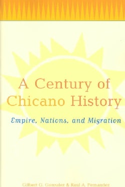 A Century of Chicano History: Empire, Nations, and Migration (Paperback)