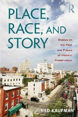 Place, Race, and Story: Essays on the Past and Future of Historic Preservation (Paperback)