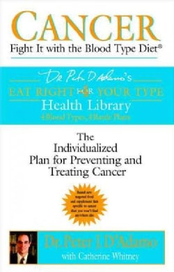 Cancer: Cancer Fight It With The Blood Type Diet (Paperback)