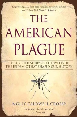 The American Plague: The Untold Story of Yellow Fever, the Epidemic That Shaped Our History (Paperback)