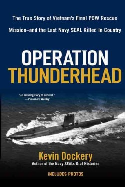 Operation Thunderhead: The True Story of Vietnam's Final Pow Rescue Mission-and the Last Navy Seal Killed in Country (Paperback)