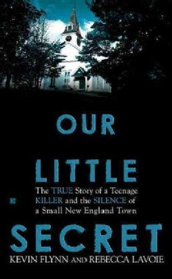 Our Little Secret: The True Story of a Teenager Killer and the Silence of a Small New England Town (Paperback)