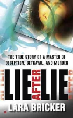Lie After Lie: The True Story of a Master of Deception, Betrayal, and Murder (Paperback)