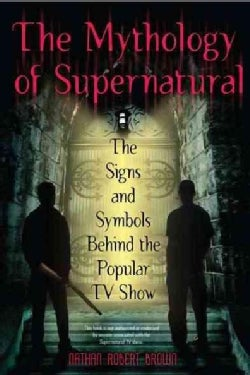 The Mythology of Supernatural: The Signs and Symbols Behind the Popular TV Show (Paperback)