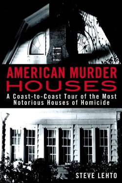 American Murder Houses: A Coast-to-Coast Tour of the Most Notorious Houses of Homicide (Paperback)