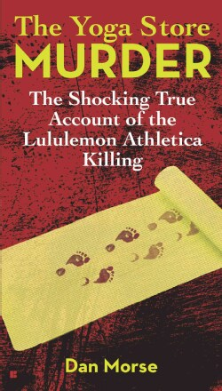 The Yoga Store Murder: The Shocking True Account of the Lululemon Athletica Killing (Paperback)