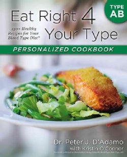 Eat Right 4 Your Type Personalized Cookbook: Type AB: 150+ Healthy Recipes for Your Blood Type Diet (Paperback)
