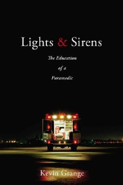 Lights & Sirens: The Education of a Paramedic (Paperback)
