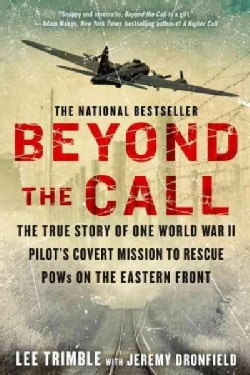 Beyond the Call: The True Story of One World War II Pilot's Covert Mission to Rescue Pows on the Eastern Front (Paperback)